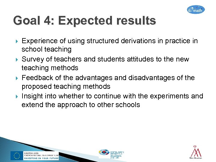 Goal 4: Expected results Experience of using structured derivations in practice in school teaching
