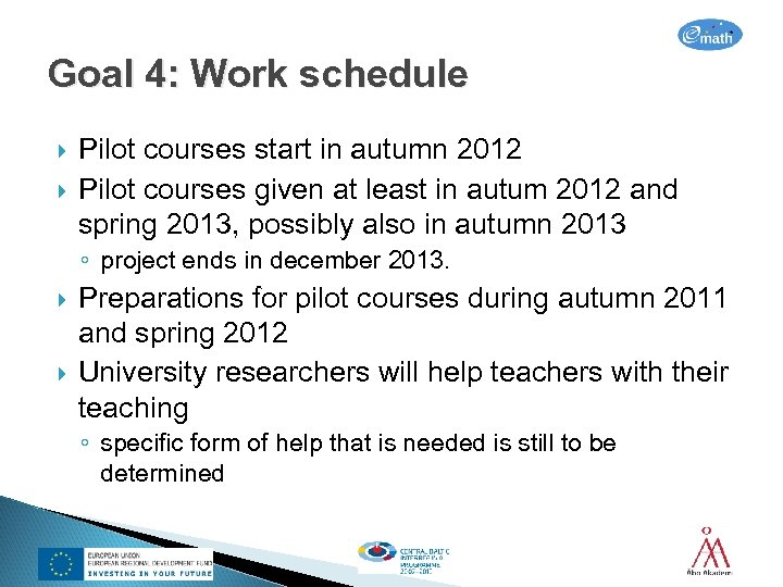 Goal 4: Work schedule Pilot courses start in autumn 2012 Pilot courses given at