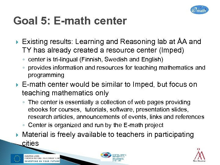 Goal 5: E-math center Existing results: Learning and Reasoning lab at ÅA and TY
