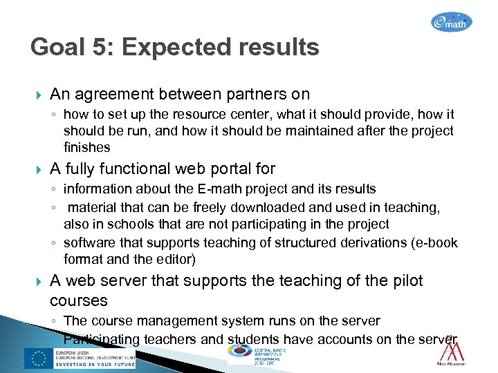 Goal 5: Expected results An agreement between partners on ◦ how to set up