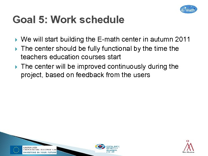 Goal 5: Work schedule We will start building the E-math center in autumn 2011