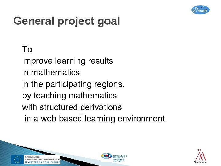 General project goal To improve learning results in mathematics in the participating regions, by
