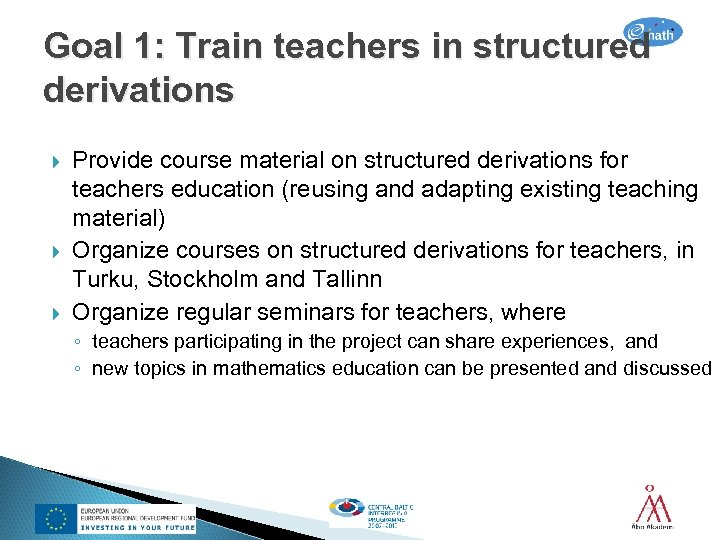 Goal 1: Train teachers in structured derivations Provide course material on structured derivations for