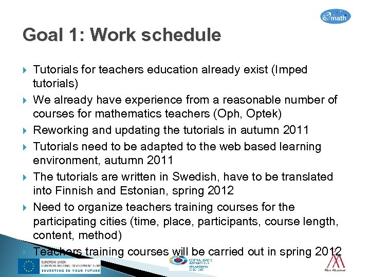 Goal 1: Work schedule Tutorials for teachers education already exist (Imped tutorials) We already