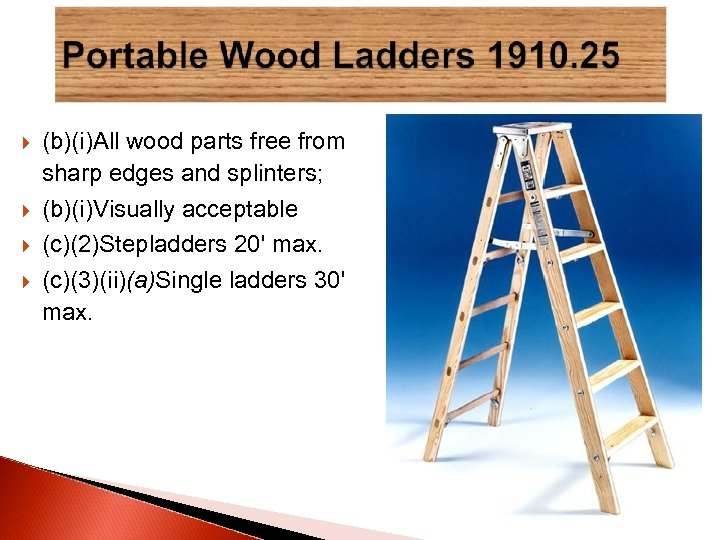 (b)(i)All wood parts free from sharp edges and splinters; (b)(i)Visually acceptable (c)(2)Stepladders 20'