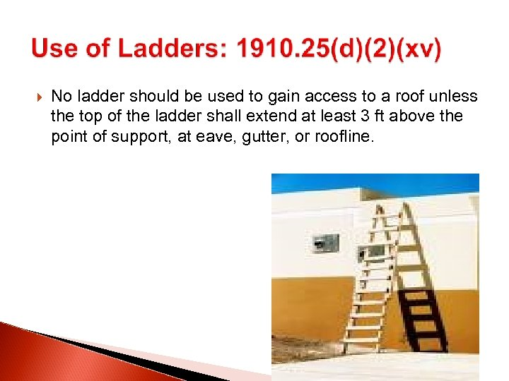 No ladder should be used to gain access to a roof unless the