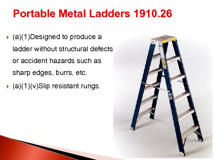 Portable Metal Ladders 1910. 26 (a)(1)Designed to produce a ladder without structural defects or