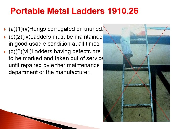 Portable Metal Ladders 1910. 26 (a)(1)(v)Rungs corrugated or knurled. (c)(2)(iv)Ladders must be maintained in