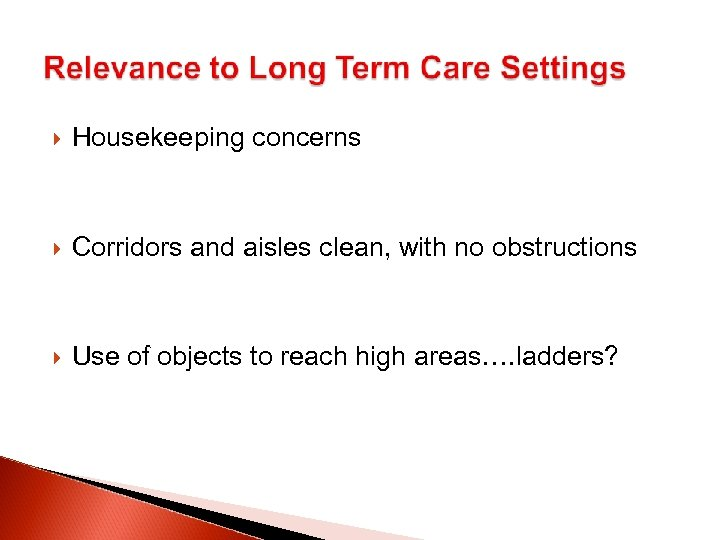 Housekeeping concerns Corridors and aisles clean, with no obstructions Use of objects to