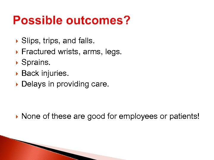 Slips, trips, and falls. Fractured wrists, arms, legs. Sprains. Back injuries. Delays in
