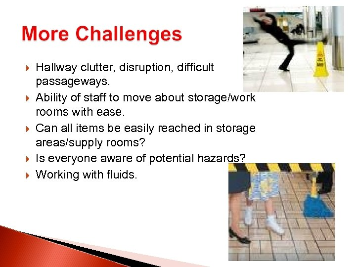 Hallway clutter, disruption, difficult passageways. Ability of staff to move about storage/work rooms