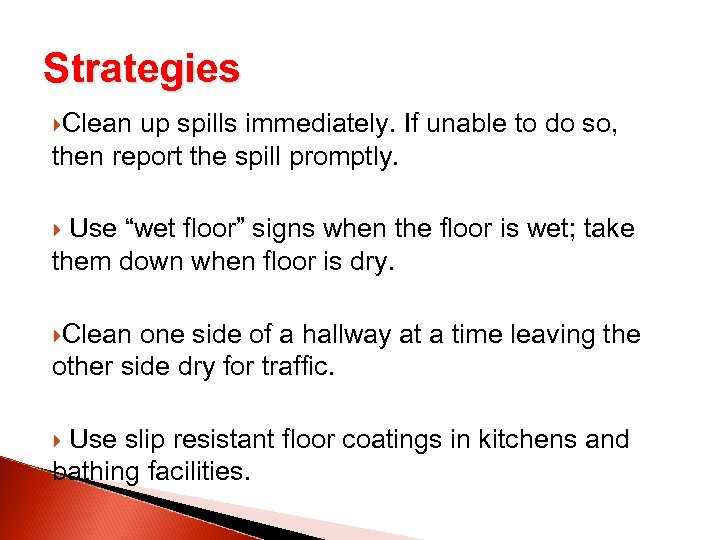 Strategies Clean up spills immediately. If unable to do so, then report the spill
