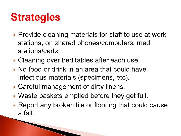 Strategies Provide cleaning materials for staff to use at work stations, on shared phones/computers,