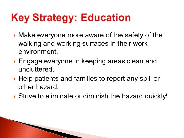 Make everyone more aware of the safety of the walking and working surfaces