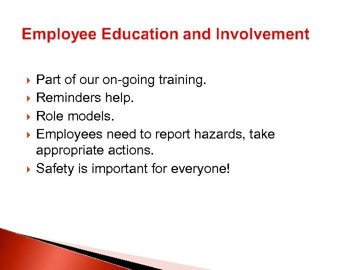 Part of our on-going training. Reminders help. Role models. Employees need to report