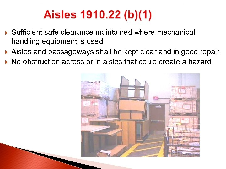 Sufficient safe clearance maintained where mechanical handling equipment is used. Aisles and passageways