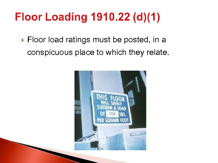 Floor load ratings must be posted, in a conspicuous place to which they