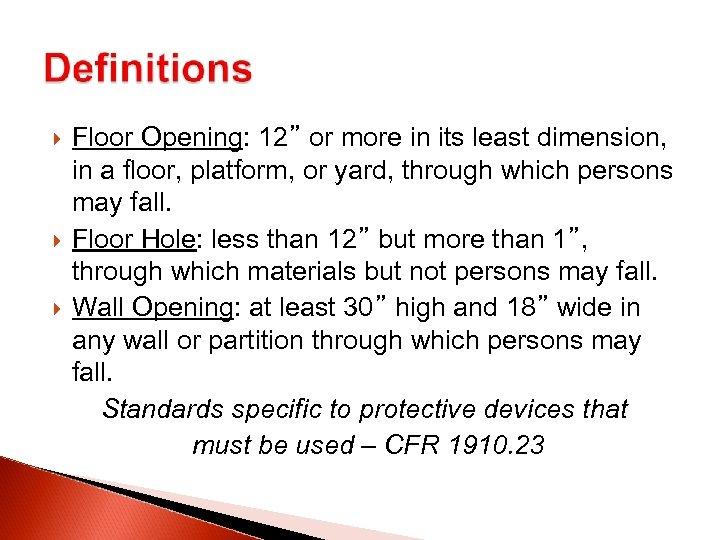 "Floor Opening: 12"" or more in its least dimension, in a floor, platform,"