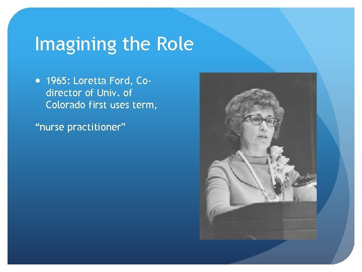 Imagining the Role 1965: Loretta Ford, Codirector of Univ. of Colorado first uses term,