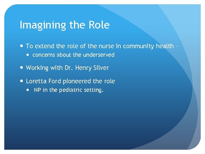 Imagining the Role To extend the role of the nurse in community health –