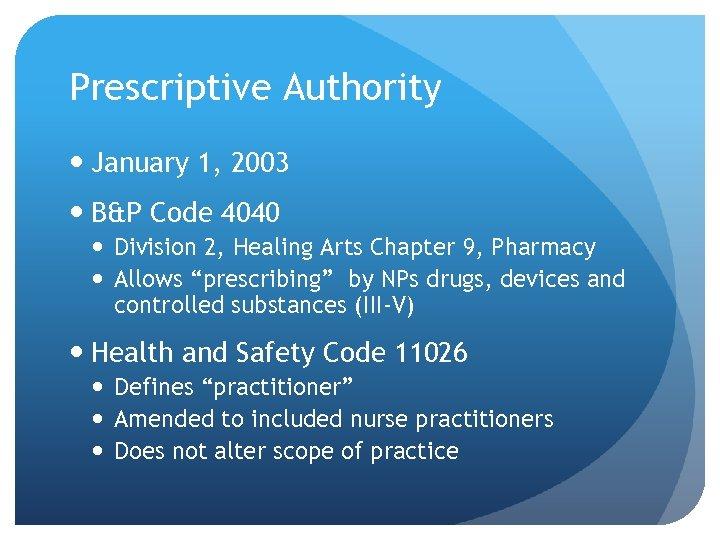 Prescriptive Authority January 1, 2003 B&P Code 4040 Division 2, Healing Arts Chapter 9,