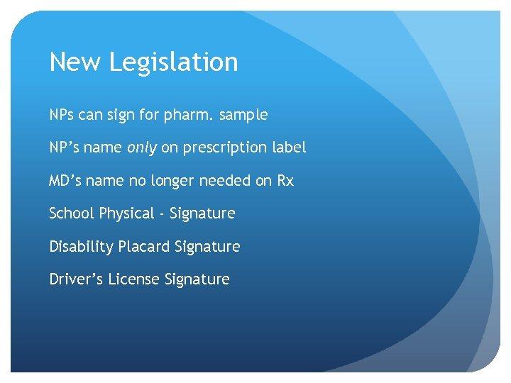 New Legislation NPs can sign for pharm. sample NP's name only on prescription label
