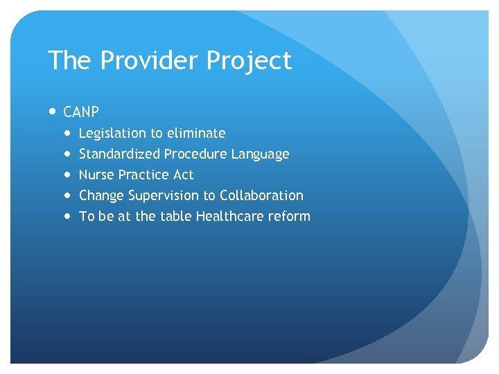 The Provider Project CANP Legislation to eliminate Standardized Procedure Language Nurse Practice Act Change