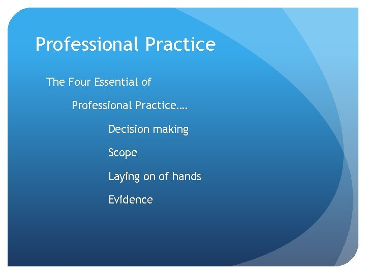 Professional Practice The Four Essential of Professional Practice…. Decision making Scope Laying on of