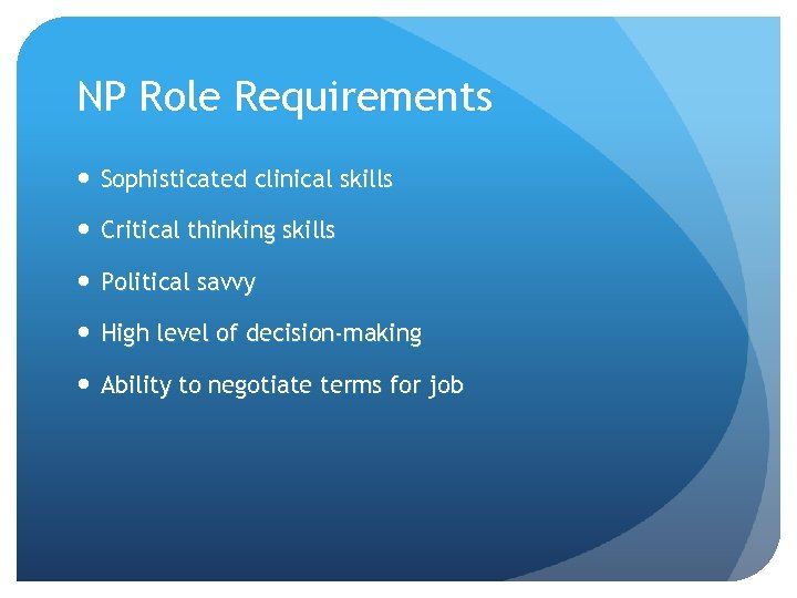 NP Role Requirements Sophisticated clinical skills Critical thinking skills Political savvy High level of