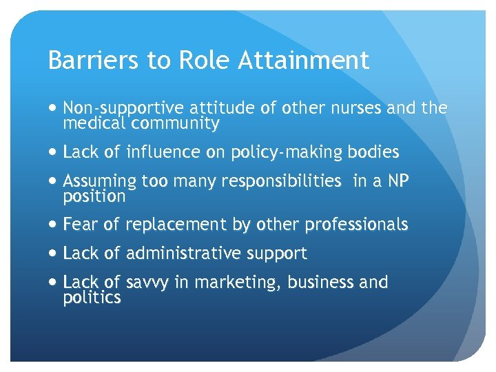 Barriers to Role Attainment Non-supportive attitude of other nurses and the medical community Lack