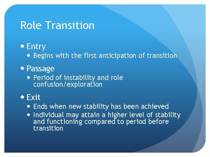 Role Transition Entry Begins with the first anticipation of transition Passage Period of instability