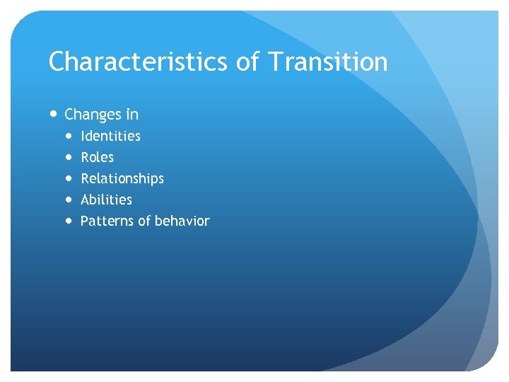 Characteristics of Transition Changes in Identities Roles Relationships Abilities Patterns of behavior