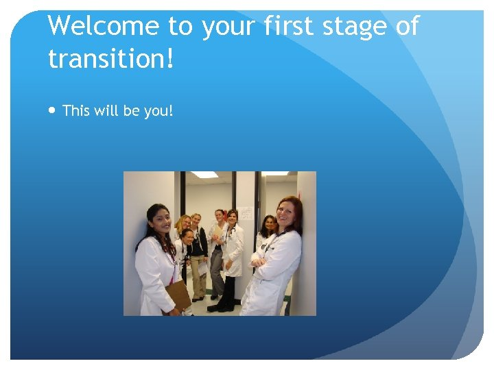 Welcome to your first stage of transition! This will be you!