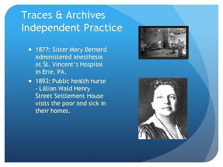 Traces & Archives Independent Practice 1877: Sister Mary Bernard administered anesthesia at St. Vincent's