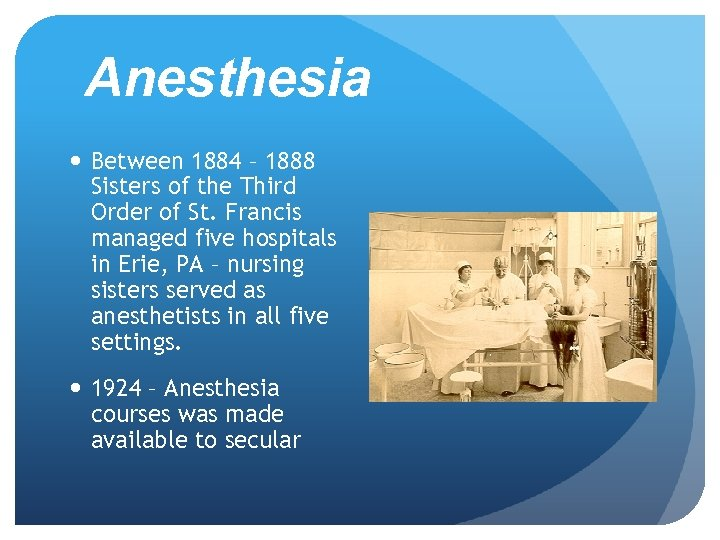 Anesthesia Between 1884 – 1888 Sisters of the Third Order of St. Francis managed