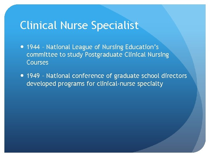 Clinical Nurse Specialist 1944 – National League of Nursing Education's committee to study Postgraduate