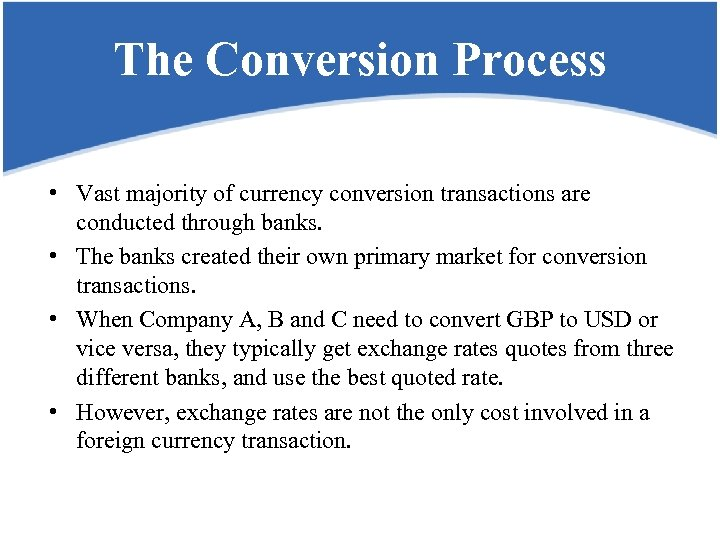 The Conversion Process • Vast majority of currency conversion transactions are conducted through banks.