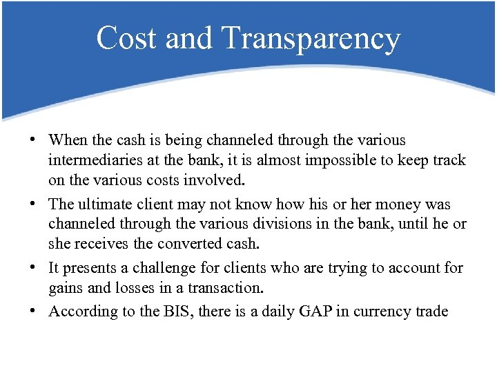 Cost and Transparency • When the cash is being channeled through the various intermediaries