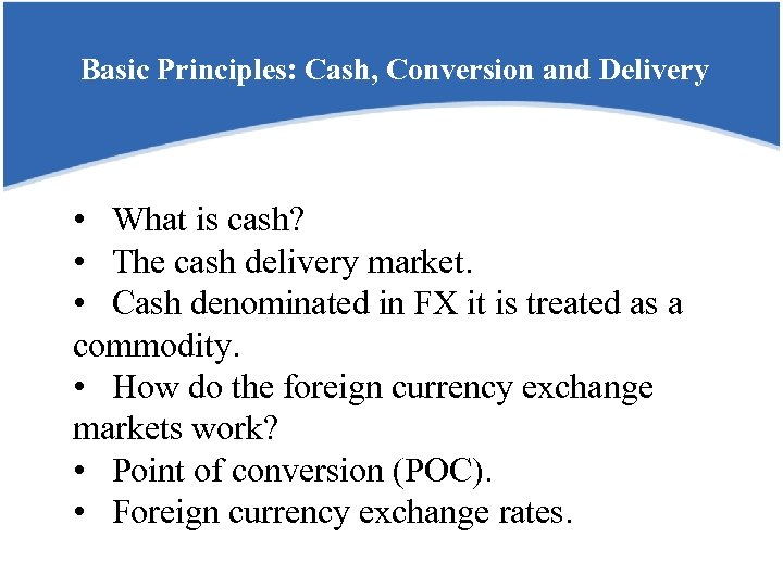 Basic Principles: Cash, Conversion and Delivery • What is cash? • The cash delivery