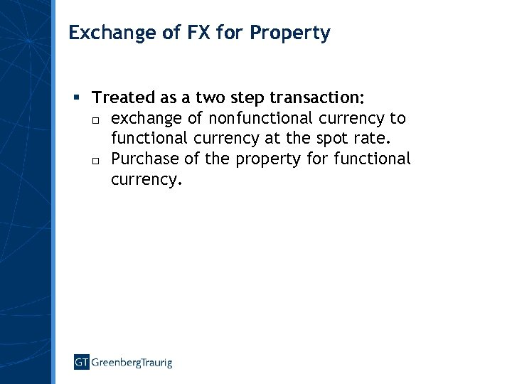 Exchange of FX for Property § Treated as a two step transaction: □ exchange