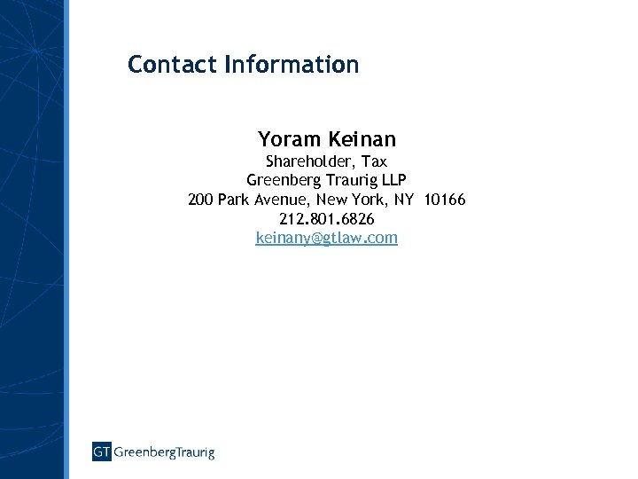 Contact Information Yoram Keinan Shareholder, Tax Greenberg Traurig LLP 200 Park Avenue, New York,