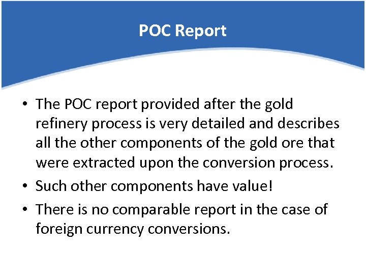 POC Report • The POC report provided after the gold refinery process is very