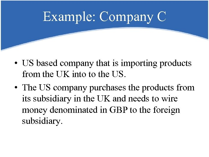 Example: Company C • US based company that is importing products from the UK