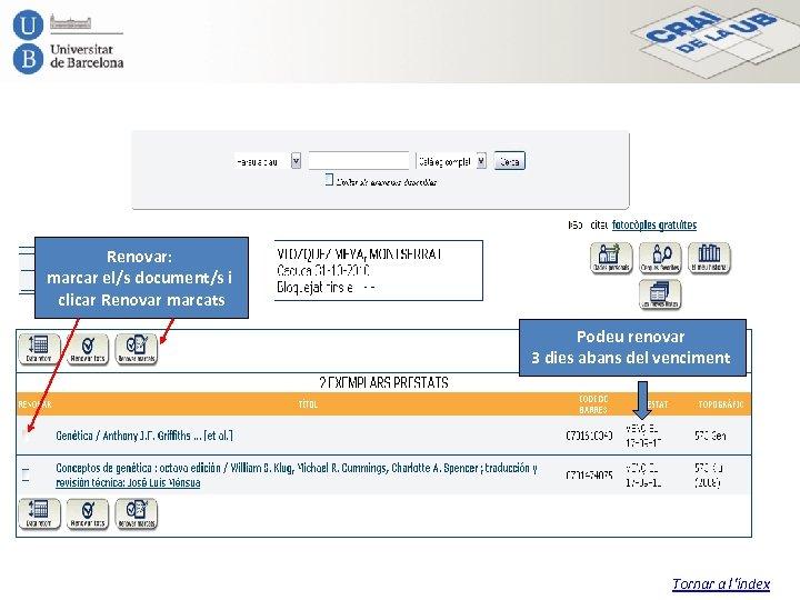 Renovar: marcar el/s document/s i clicar Renovar marcats Podeu renovar 3 dies abans del