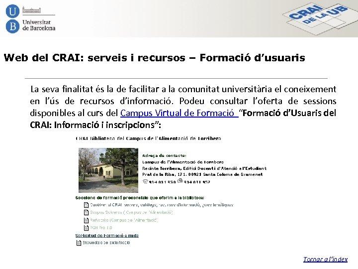 Web del CRAI: serveis i recursos – Formació d'usuaris La seva finalitat és la