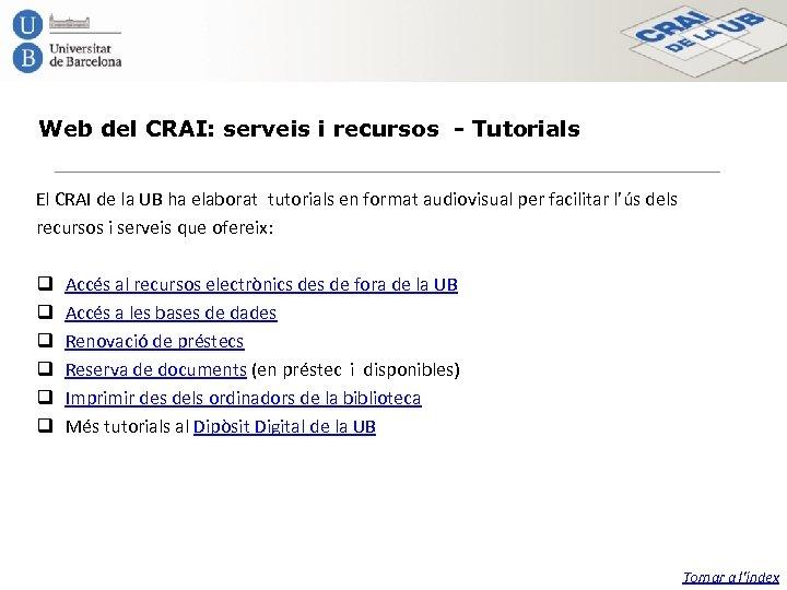 Web del CRAI: serveis i recursos - Tutorials El CRAI de la UB ha