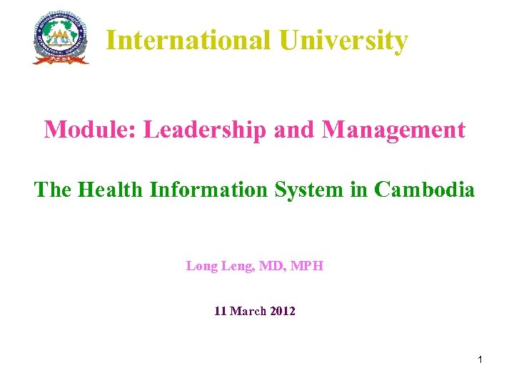 International University Module: Leadership and Management The Health Information System in Cambodia Long Leng,