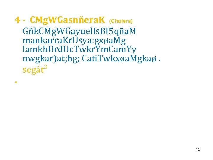 4 - CMg. WGasnñera. K (Cholera) Gñk. CMg. WGayuel. Is. BI 5 qña. M