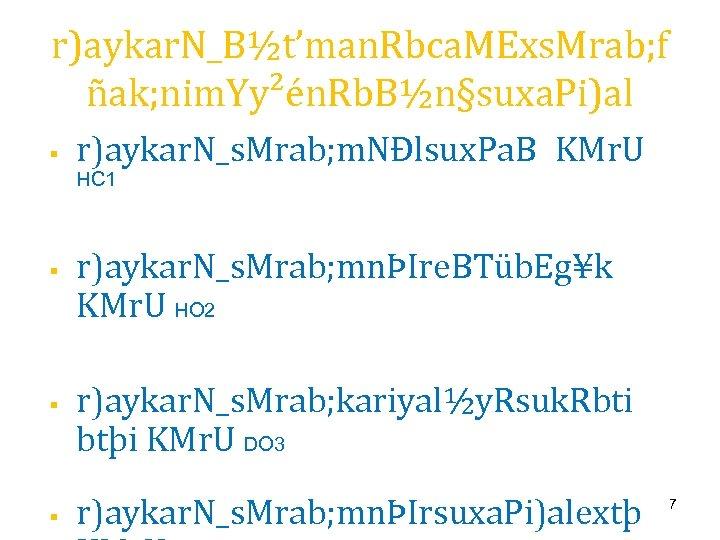 r)aykar. N_B½t'man. Rbca. MExs. Mrab; f ñak; nim. Yy²én. Rb. B½n§suxa. Pi)al § r)aykar.