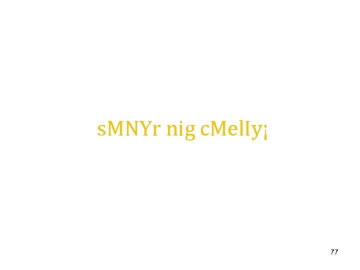 s. MNYr nig c. Mel. Iy¡ 77